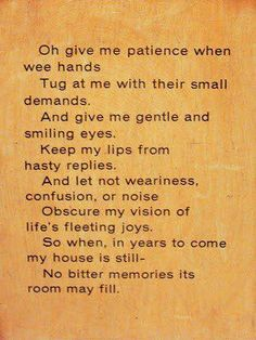 Oh give me patience when wee hands tug at me with their small demands etc - A young mother's prayer