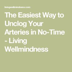 The Easiest Way to Unclog Your Arteries in No-Time - Living Wellmindness Artery Cleanse, Clogged Arteries, Lower Cholesterol, Detox, Healthy Living, Health Fitness, Exercise, Easy, Ejercicio