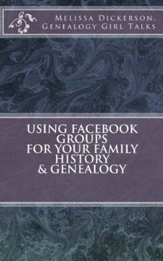 Using Facebook Groups For Your Family History & Genealogy - new book NOW available by Genealogy Girl Talks!