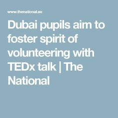 Dubai pupils aim to foster spirit of volunteering with TEDx talk | The National