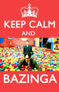 keep calm and bazinga....