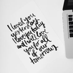 i loved you yesterday, i #love you today and i will love you for all of our tomorrows | #lettering by Jasmine Dowling