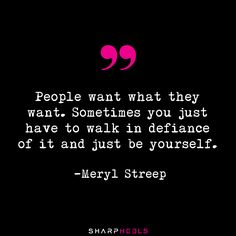 """People want what they want... just be yourself."" -Meryl Streep #BeYourself #Confidence #SharpHeels"