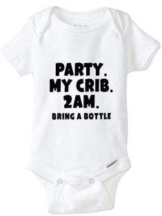 Funny Baby Onesie Party My Crib 2 AM bring a bottle baby onesie Funny Baby Bibs, Baby Boy Bibs, Funny Babies, Funny Onesie, Cute Baby Clothes, Funny Clothes, Baby Shirts, Baby Boy Outfits, Baby Shower Gifts