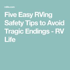 Five Easy RVing Safety Tips to Avoid Tragic Endings - RV Life