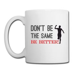 """White Color Coffee Mug """"Don't Be The Same Be Better"""""""