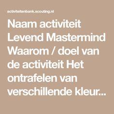 Naam activiteit Levend Mastermind Waarom / doel van de activiteit Het ontrafelen van verschillende kleurcodes in groepjes Beschrijving van de activite...