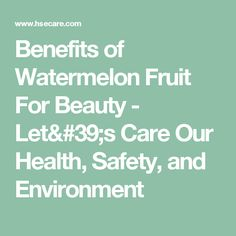 Benefits of Watermelon Fruit For Beauty - Let's Care Our Health, Safety, and Environment
