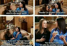 "Love me some Gilmore Girls. ""Oy with tge poodles already"""