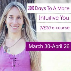 30 Days To A More Intuitive You e-course. We start on March 30