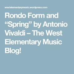 "Rondo Form and ""Spring"" by Antonio Vivaldi – The West Elementary Music Blog!"