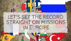 Let's set the record straight on missions in Europe.