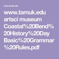 www.tamuk.edu artsci museum Coastal%20Bend%20History%20Day Basic%20Grammar%20Rules.pdf