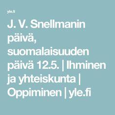 J. V. Snellmanin päivä, suomalaisuuden päivä 12.5.   Ihminen ja yhteiskunta   Oppiminen   yle.fi