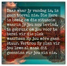 Afrikaanse Inspirerende Gedagtes & Wyshede: Daar waar jy vandag is, is geen toeval nie. Die He. Words Of Wisdom Quotes, Bible Verses Quotes, Sign Quotes, Encouragement Quotes, Faith Quotes, Wise Words, Qoutes, Mama Quotes, Uplifting Quotes
