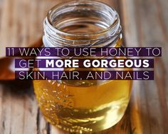 11 Ways to Use Honey to Get More Gorgeous Skin, Hair, and Nails  http://www.womenshealthmag.com/beauty/beauty-uses-for-honey
