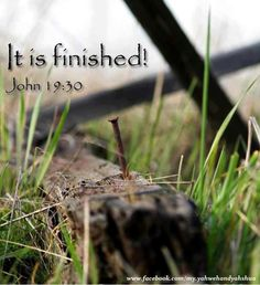 "John 19:30 (KJV) ""When Jesus therefore had received the vinegar, he said, It is finished: and he bowed his head, and gave up the ghost."""