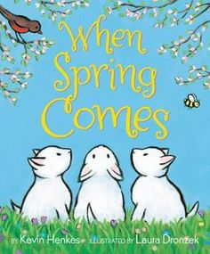 WHEN SPRING COMES written by Kevin Henkes and illustrated by Laura Dronzek. A simple story of the transformation from winter to spring for both animals and children.