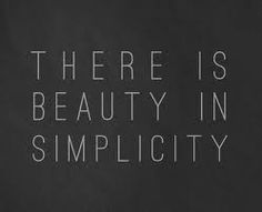 it's the beauty of simplicity, that brings me down to my knees.