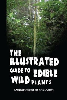 The Illustrated Guide to Edible Wild Plants Best Survival Books, Post Apocalyptic Books, Edible Wild Plants, Doomsday Prepping, Plant Guide, Wild Edibles, Walk In The Woods, Go Camping, Just Go