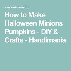 How to Make Halloween Minions Pumpkins - DIY & Crafts - Handimania