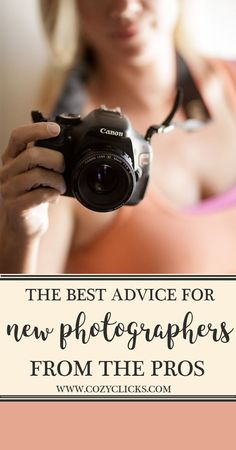 The best advice for new photographers. A collection of knowledge from the pros!