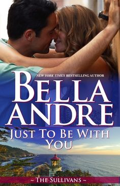 Just To Be With You by Bella Andre   The Sullivans, BK#12   Publication Date: March 5, 2014   www.bellaandre.com   Contemporary Romance