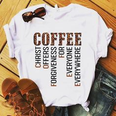 Christian Coffee T Shirt : Christ Offers Forgiveness For Everyone Ever - T-Shirts Cute Tshirts, Mom Shirts, Cool T Shirts, T Shirts For Women, Fall Shirts, Christian Clothing, Christian Shirts, T Shirt Custom, Cute Shirt Designs