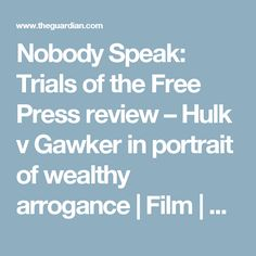 Nobody Speak: Trials of the Free Press review – Hulk v Gawker in portrait of wealthy arrogance | Film | The Guardian