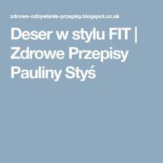 Deser w stylu FIT | Zdrowe Przepisy Pauliny Styś Fitness, Diet
