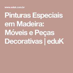 Pinturas Especiais em Madeira: Móveis e Peças Decorativas | eduK