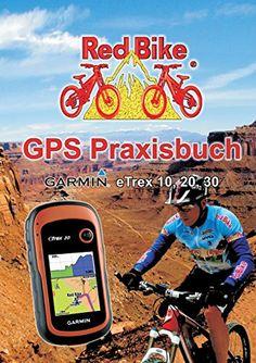 GPS Praxisbuch Garmin eTrex 10, 20, 30: Praxis- und modellbezogen für einen schnellen Einstieg