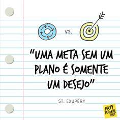 """Frase sobre metas """"Uma meta sem um plano é somente um desejo"""" Veja como criar seu plano de ação em: http://patypegorin.net/criando-um-plano/"""
