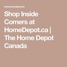 Shop Inside Corners at HomeDepot.ca | The Home Depot Canada