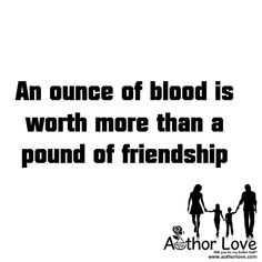 Family Love | 9 An ounce of blood is worth more than a pound of friendship - AuthorLove
