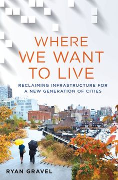 Where We Want to Live: Reclaiming Infrastructure for a New Generation of Cities by Ryan Gravel. Where We Want to Live Reclaiming Infrastructure for a New Generation of Cities. Atlanta Beltline, Atlanta Neighborhoods, Transformation Project, Make A Case, Real Estate Development, Urban Planning, Kids Events, Urban Design, Landscape Architecture