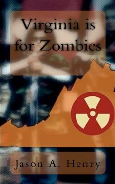 Virginia is for Zombies by Jason Henry, http://www.amazon.com/dp/1481838695/ref=cm_sw_r_pi_dp_Niunrb05NK3F5
