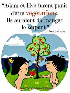 Adam et Eve furent punis d'être végétariens. Ils auraient dû manger le serpent. -Robert Sabatier