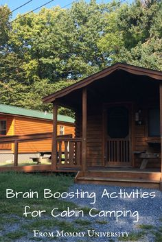Brain Boosting Activities For Cabin Camping going camping in a cabin this spring, summer or fall with the family but need activities then Mommy University has compiled this list of suggestions at www.MommyUniversi...