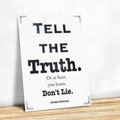 """Items similar to Tell the Truth, or at least you know, Don't Lie"""" - Jordan B. Peterson Quote Printable on Etsy Bad Marriage, Bad Relationship, Truth Quotes, Best Quotes, Dont Lose Yourself, Jordan B, Jordan Peterson, Printable Quotes, Tell The Truth"""