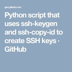 Python script that uses ssh-keygen and ssh-copy-id to create SSH keys · GitHub