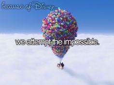 Because of Disney...                                                                                                                                                                                 More