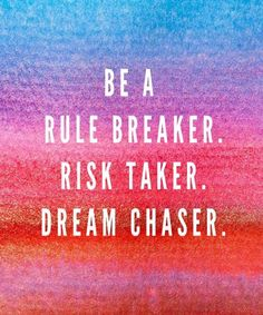 Be A Rule Breaker -Life Quotes