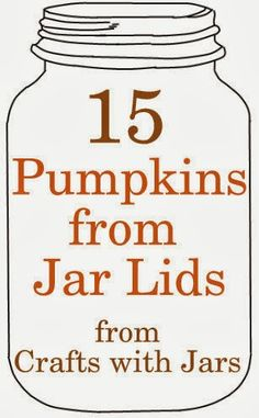 Crafts with Jars: 15 Pumpkins from Jar Lids