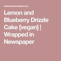 Lemon and Blueberry Drizzle Cake [vegan] | Wrapped in Newspaper