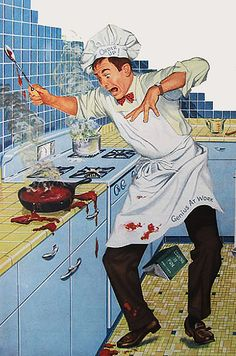 ....is in the kitchen and if he has to do it, she'd better be ready to clean up after him