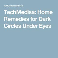 TechMedisa: Home Remedies for Dark Circles Under Eyes