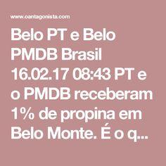 Belo PT e Belo PMDB  Brasil 16.02.17 08:43 PT e o PMDB receberam 1% de propina em Belo Monte.  É o que investiga a Lava Jato.  Entre os alvos da Leviatã, além do filho de Edison Lobão, está também o ex-senador Luiz Otávio, apadrinhado de Jader Barbalho.