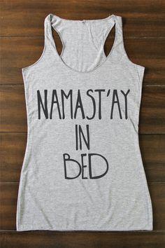 Namast'ay In Bed - Yoga Shirt - Flowy tank - Yoga Top - Yoga Clothes - Namaste Shirt - Namastay In Bed - Savasana Shirt- Yoga - Savasana