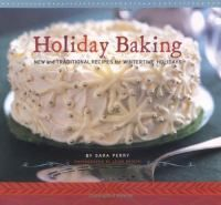 Holiday baking : new and traditional recipes for wintertime holidays / by Sara Perry ; photographs by Leigh Beisch